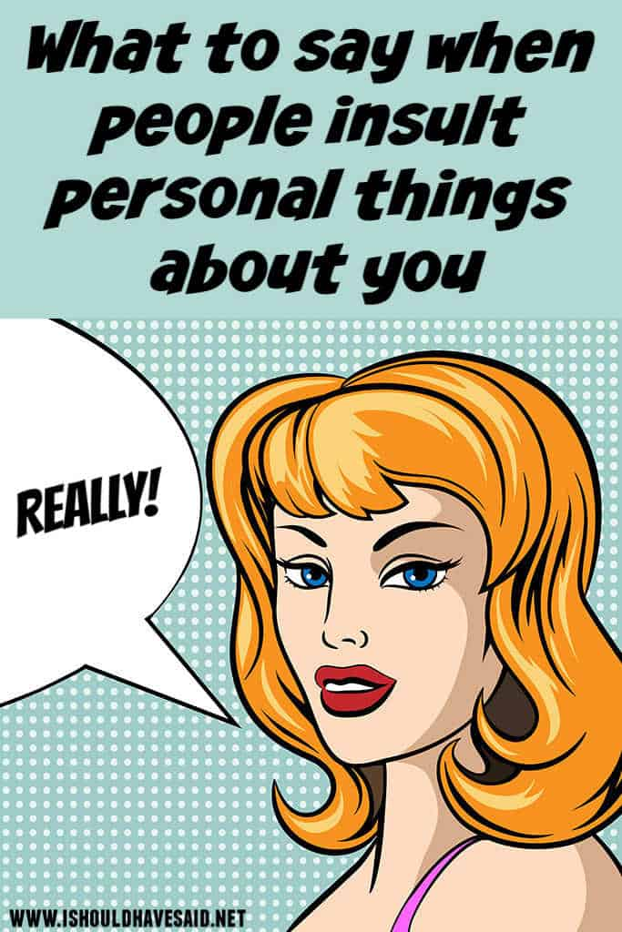What to say when people insult personal things about you