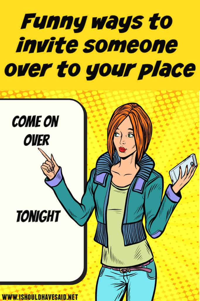 Funny ways to invite people over to your house