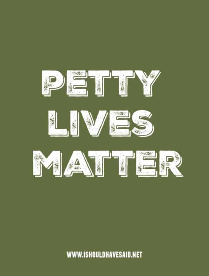 Petty lives matter