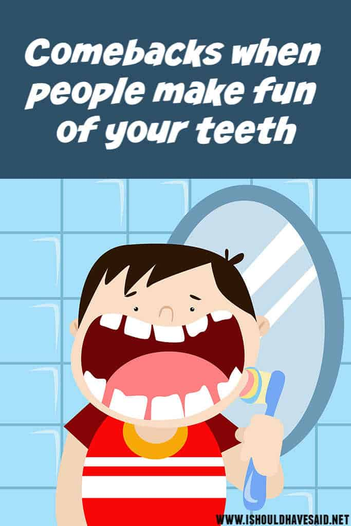 Comebacks when people make fun of your teeth