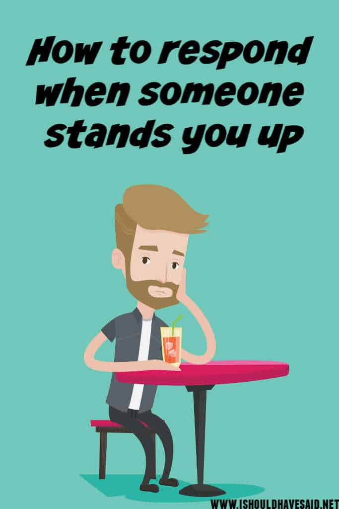 What to say when someone stands you up
