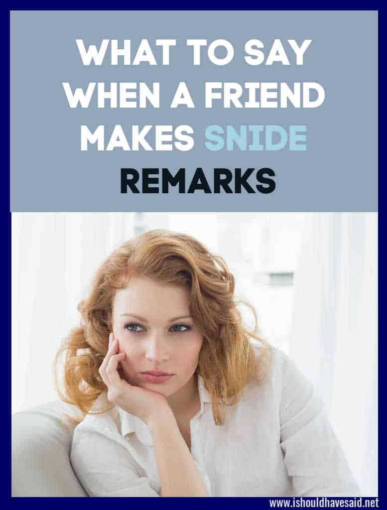 What to do when a friend makes snide comments