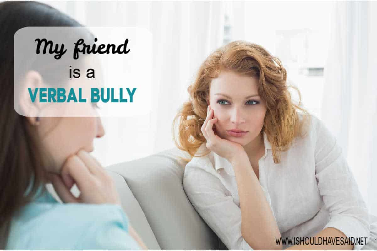 What to say when your friend is a verbal bully