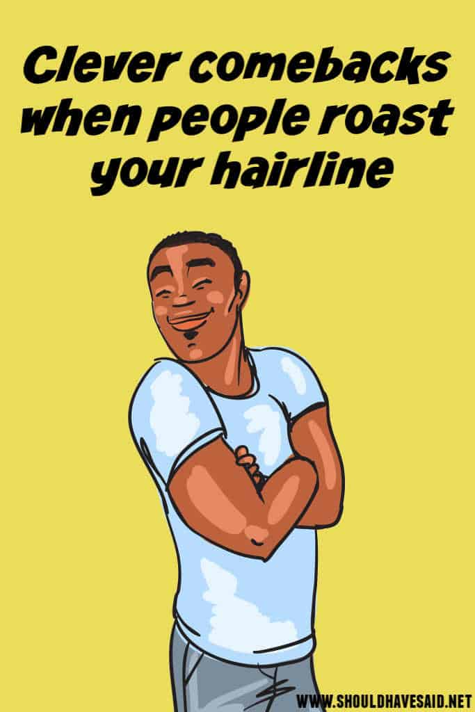 What to say when you are roasted for your hairline