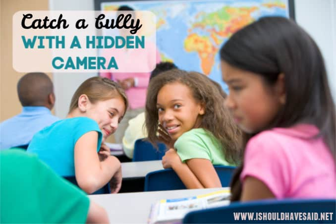 Catch a school bully with a hidden camera
