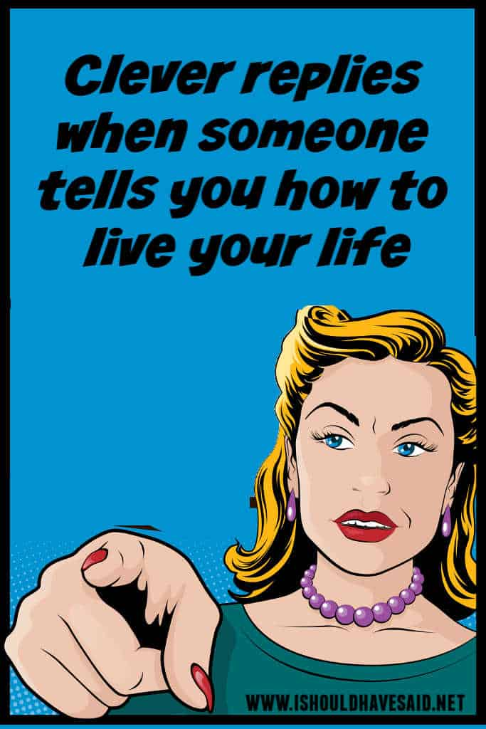 How to respond when someone tells you how to life your life