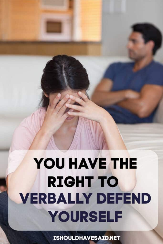 You have the right to verbally defend yourself